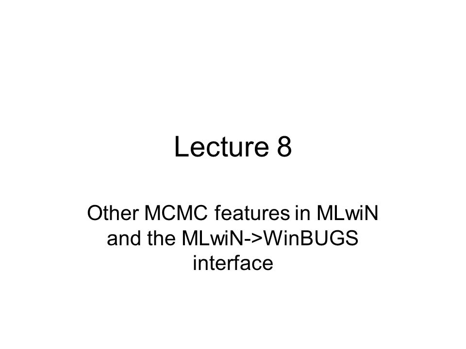Other MCMC features in MLwiN and the MLwiN->WinBUGS interface