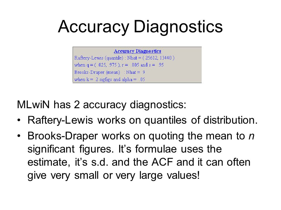 Accuracy Diagnostics MLwiN has 2 accuracy diagnostics: