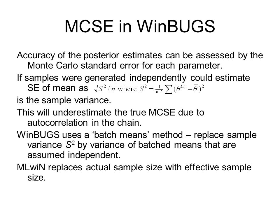 MCSE in WinBUGS Accuracy of the posterior estimates can be assessed by the Monte Carlo standard error for each parameter.