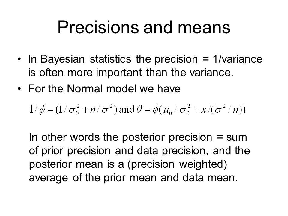 Precisions and means In Bayesian statistics the precision = 1/variance is often more important than the variance.