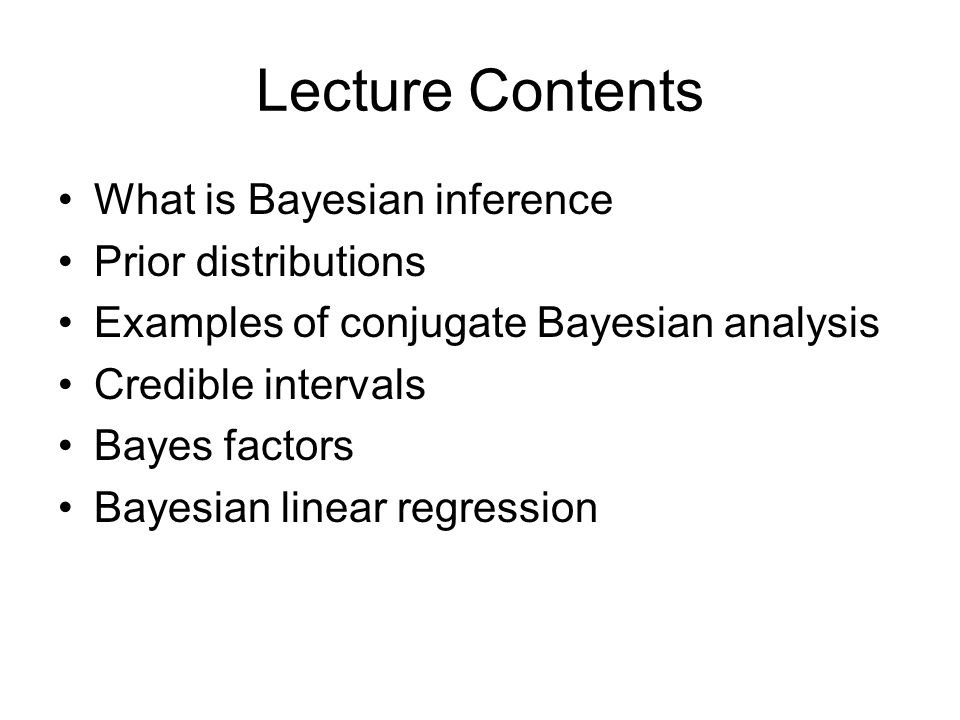 Lecture Contents What is Bayesian inference Prior distributions
