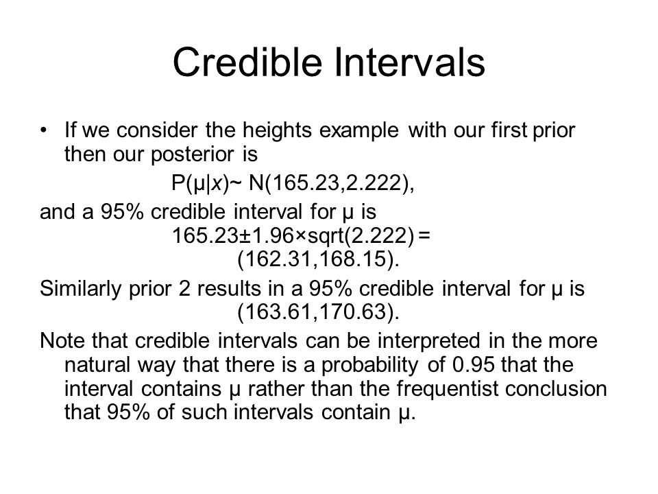 Credible Intervals If we consider the heights example with our first prior then our posterior is. P(μ|x)~ N(165.23,2.222),