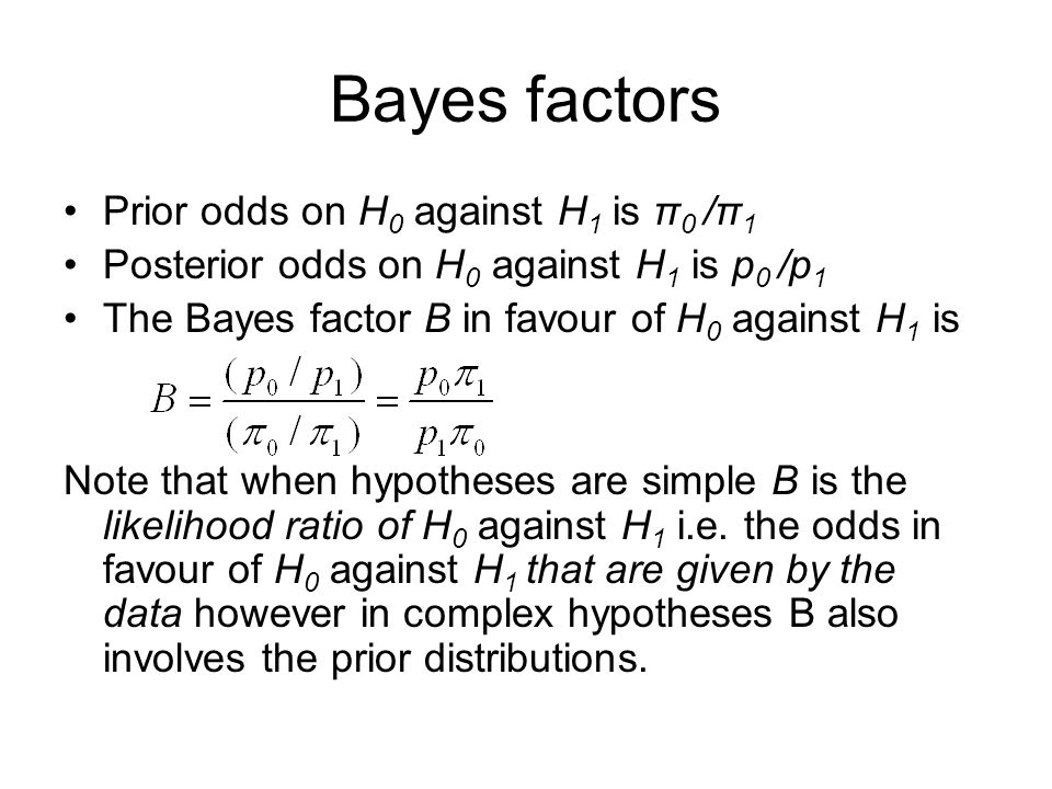 Bayes factors Prior odds on H0 against H1 is π0 /π1