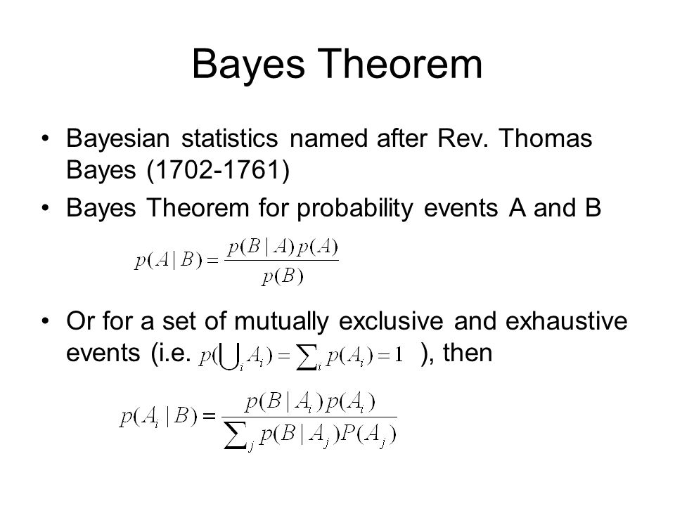 Bayes Theorem Bayesian statistics named after Rev. Thomas Bayes (1702-1761) Bayes Theorem for probability events A and B.