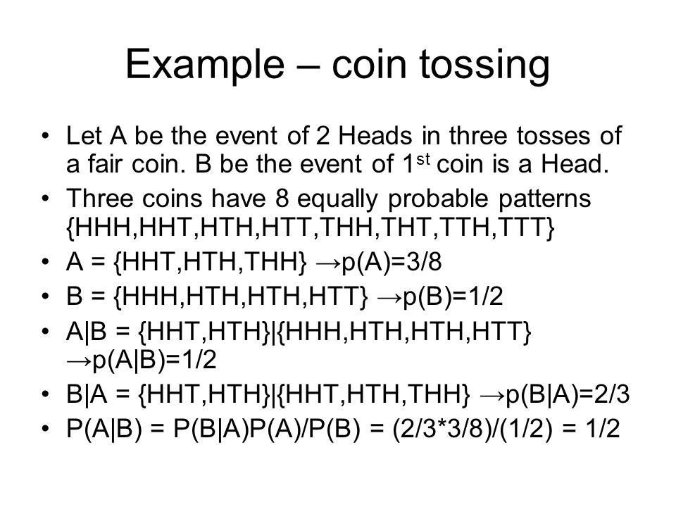 Example – coin tossing Let A be the event of 2 Heads in three tosses of a fair coin. B be the event of 1st coin is a Head.