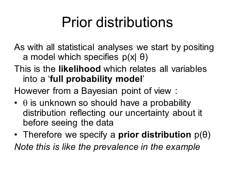 Prior distributions As with all statistical analyses we start by positing a model which specifies p(x| θ)