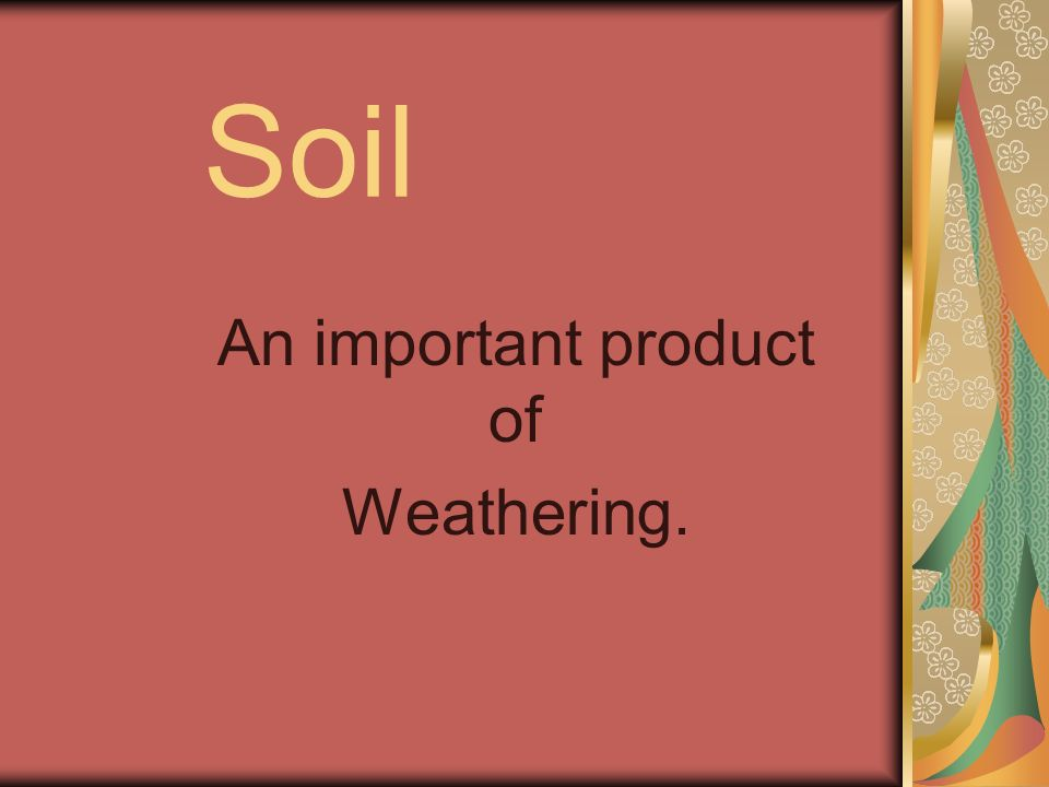An important product of weathering ppt video online for What is important to know about soil layers