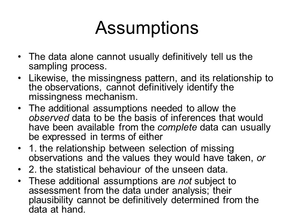 Assumptions The data alone cannot usually definitively tell us the sampling process.