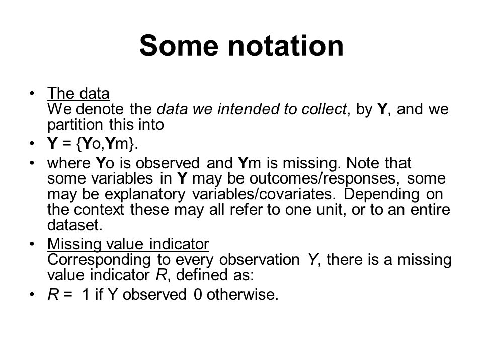 Some notation The data We denote the data we intended to collect, by Y, and we partition this into.