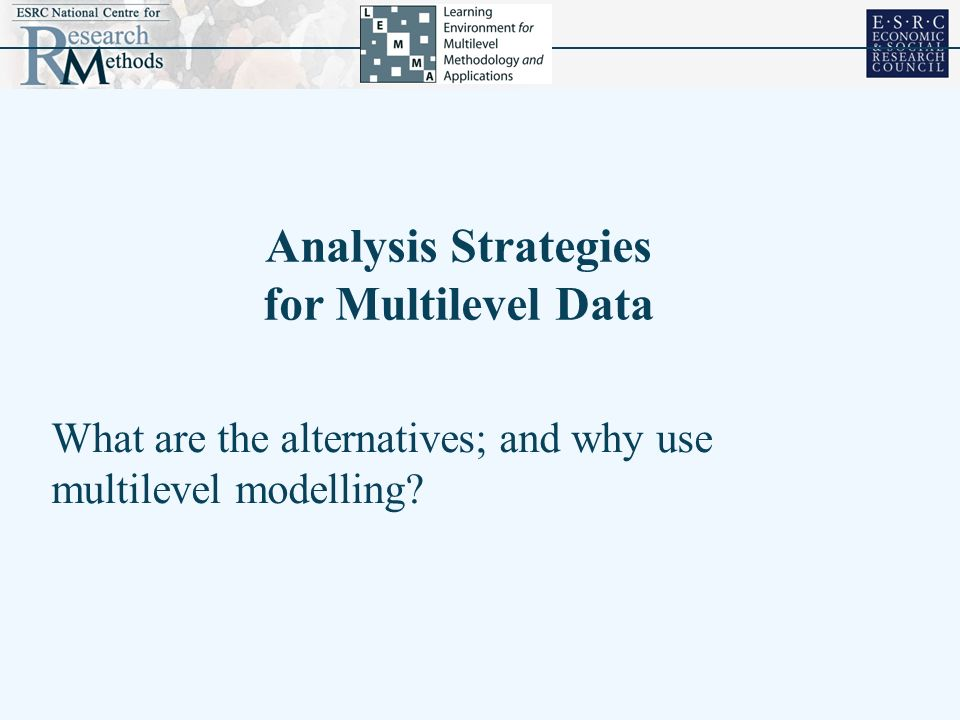 What are the alternatives; and why use multilevel modelling