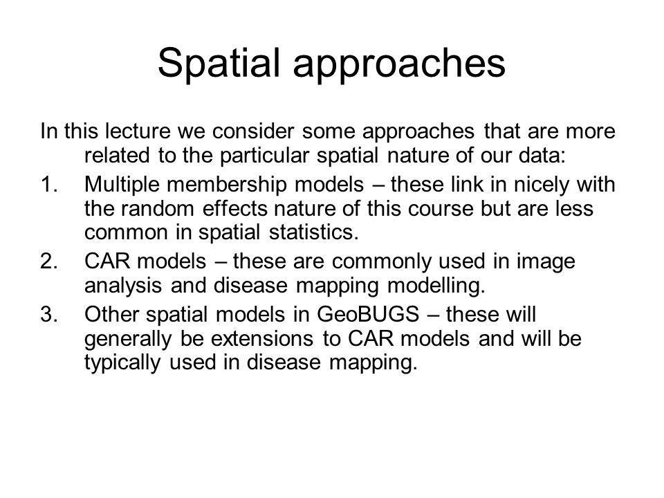 Spatial approaches In this lecture we consider some approaches that are more related to the particular spatial nature of our data: