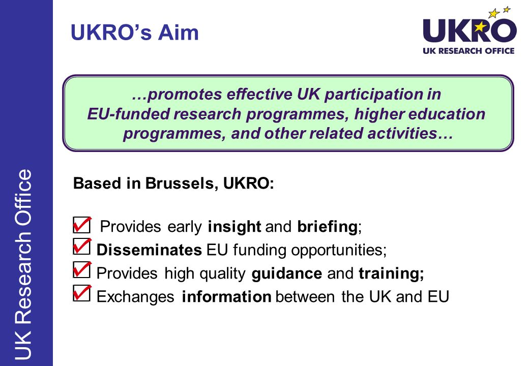 UKRO's Aim UK Research Office …promotes effective UK participation in