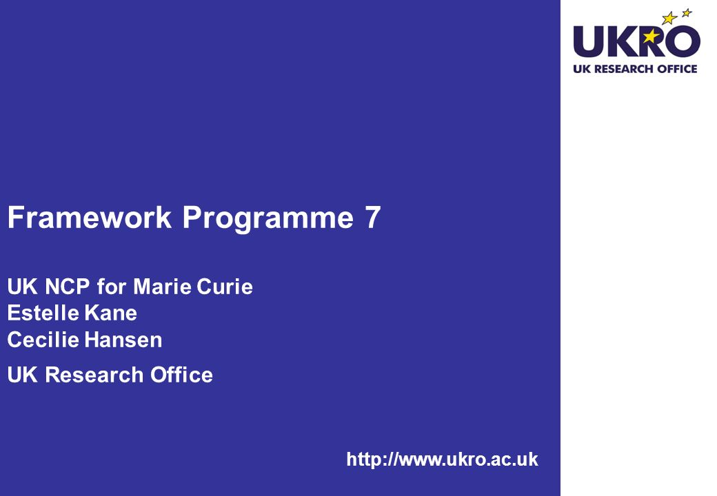 Framework Programme 7 UK NCP for Marie Curie Estelle Kane Cecilie Hansen UK Research Office