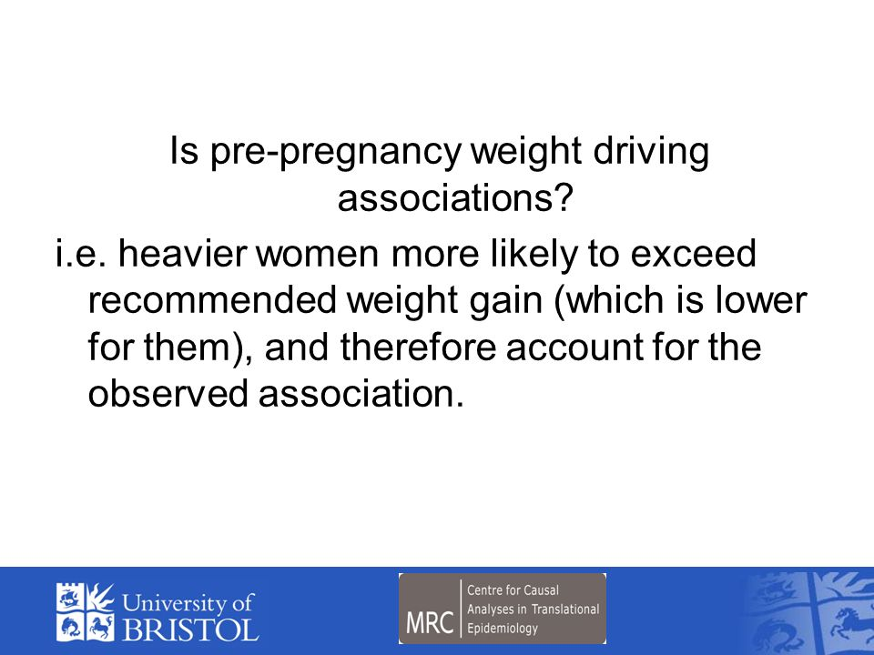 Is pre-pregnancy weight driving associations. i. e