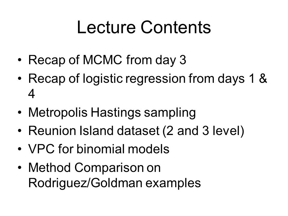 Lecture Contents Recap of MCMC from day 3