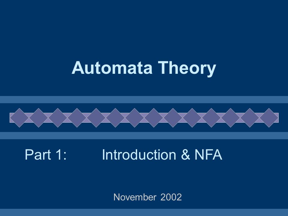 Automata Theory Part 1: Introduction & NFA November 2002