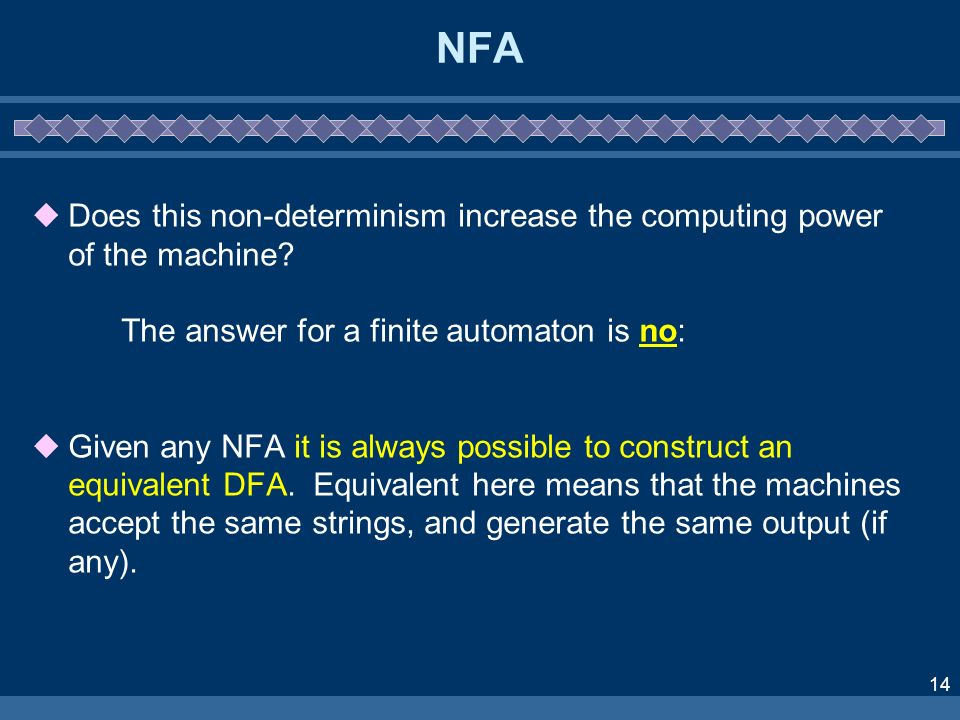 NFA Does this non-determinism increase the computing power of the machine The answer for a finite automaton is no: