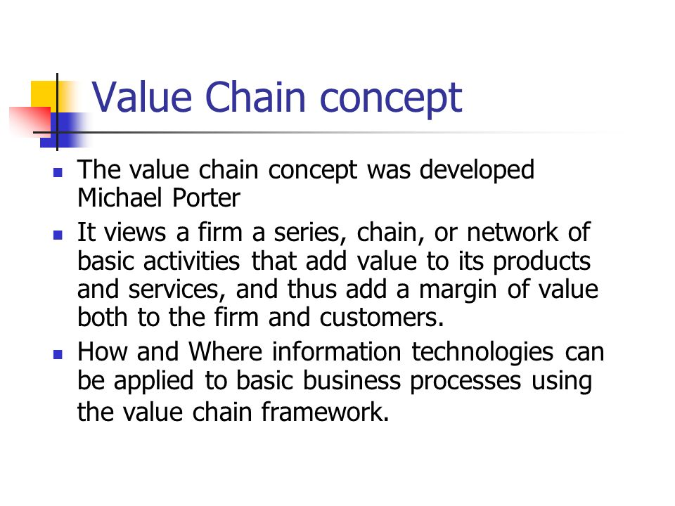 the concept of the value chain The value chain  from  competitive advantage, by michael porter  every firm is a collection of activities that are performed to design , produce, market, deliver.