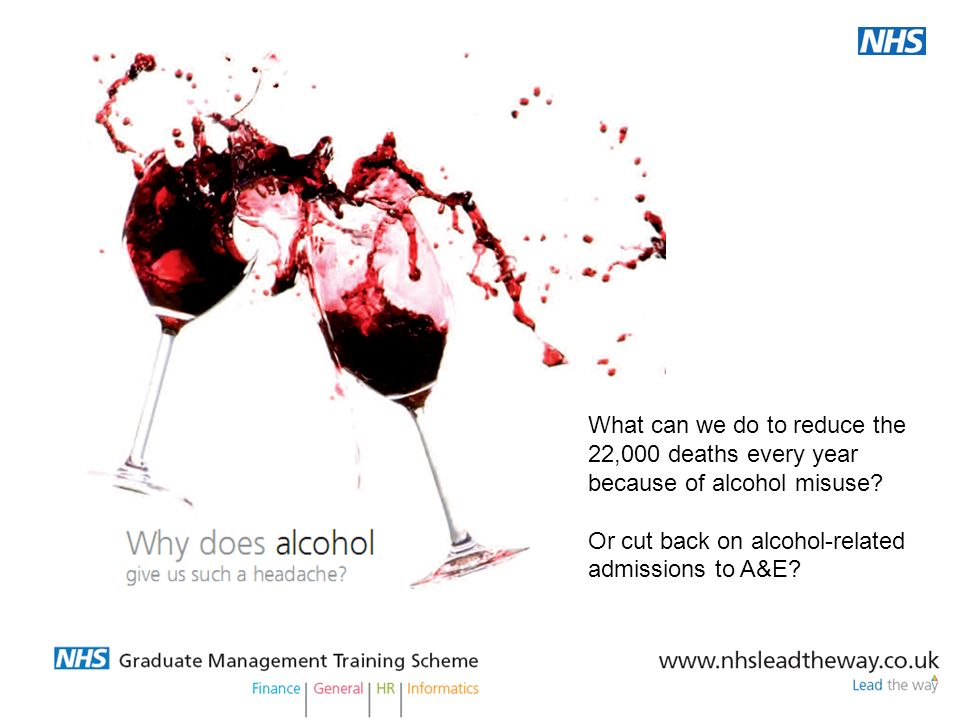Or cut back on alcohol-related admissions to A&E