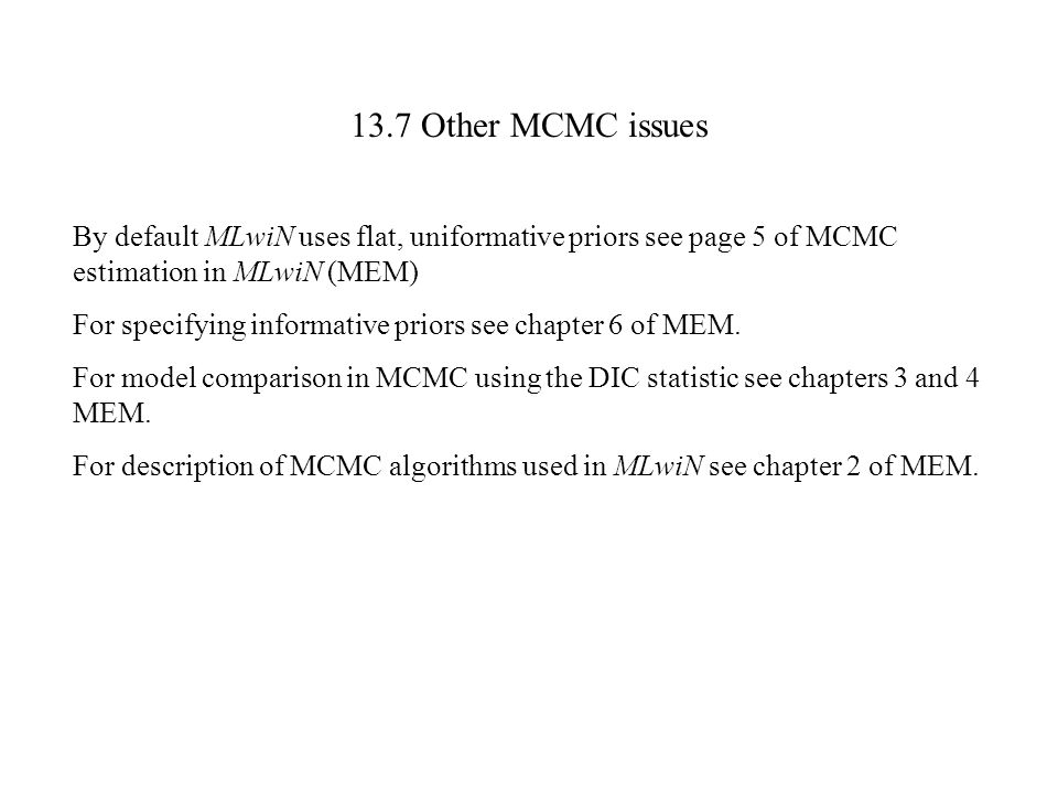 13.7 Other MCMC issues By default MLwiN uses flat, uniformative priors see page 5 of MCMC estimation in MLwiN (MEM)
