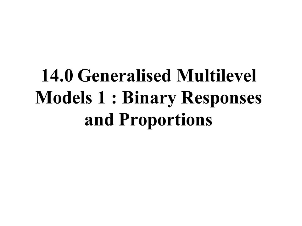14.0 Generalised Multilevel Models 1 : Binary Responses and Proportions