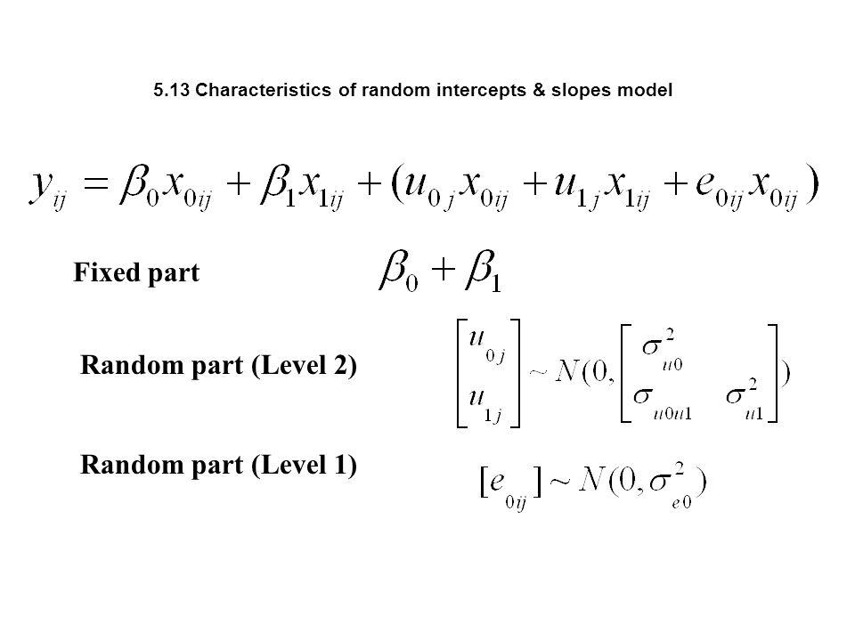 5.13 Characteristics of random intercepts & slopes model