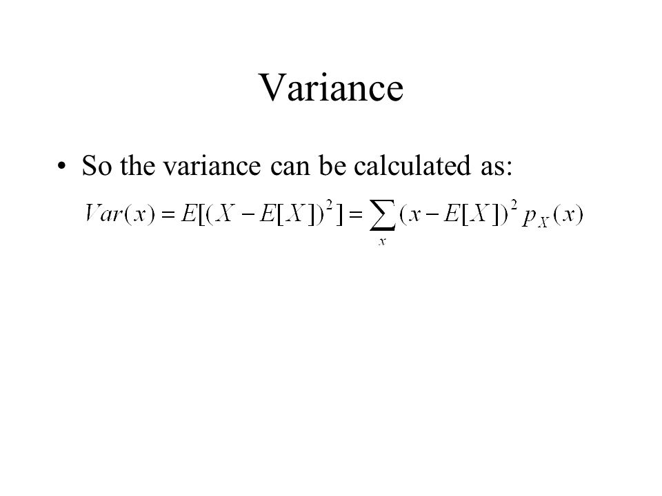 Variance So the variance can be calculated as: