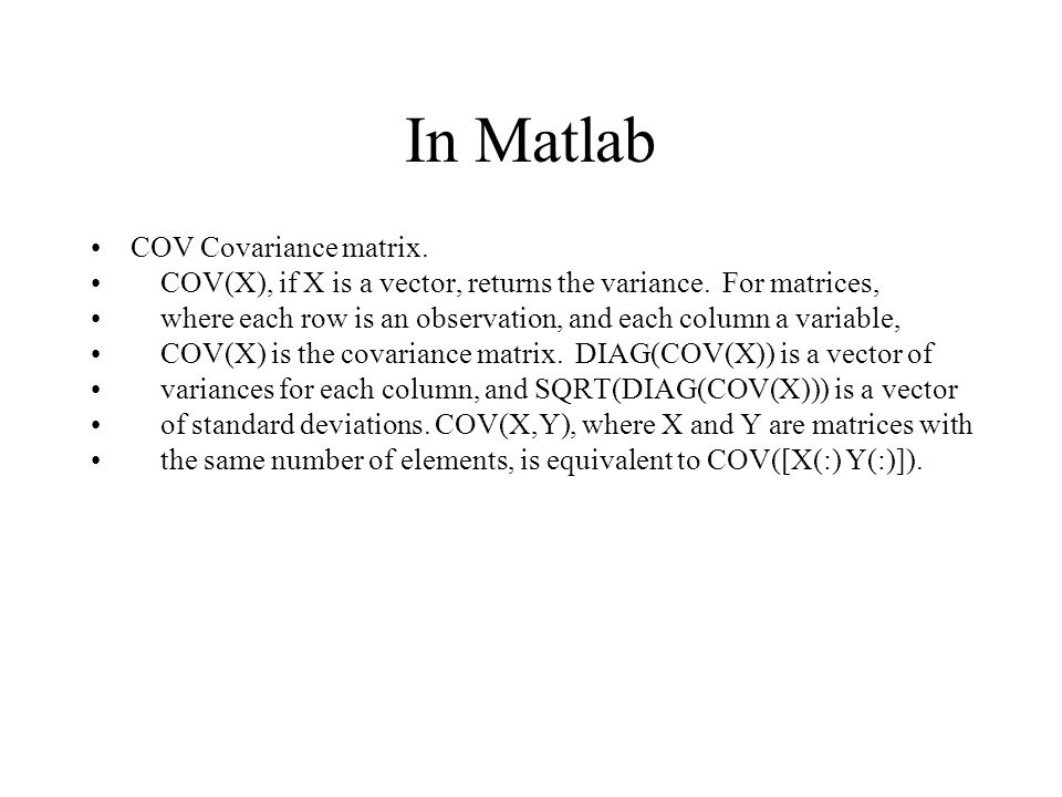 In Matlab COV Covariance matrix.