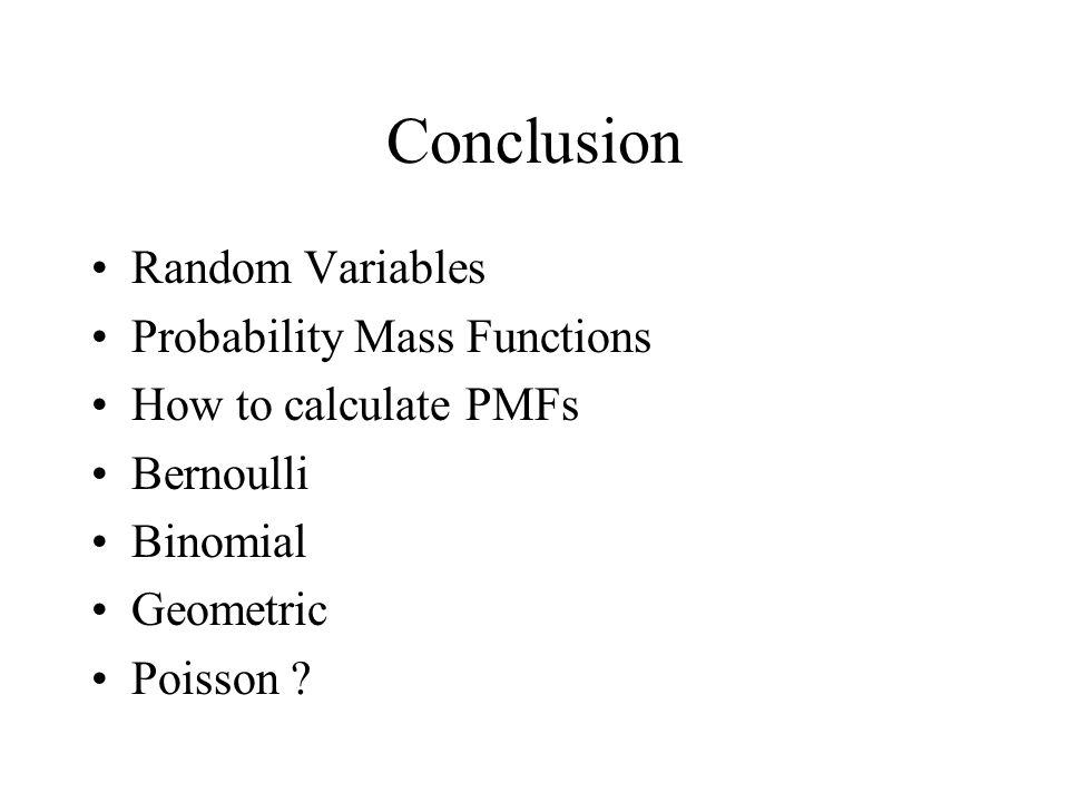 Conclusion Random Variables Probability Mass Functions