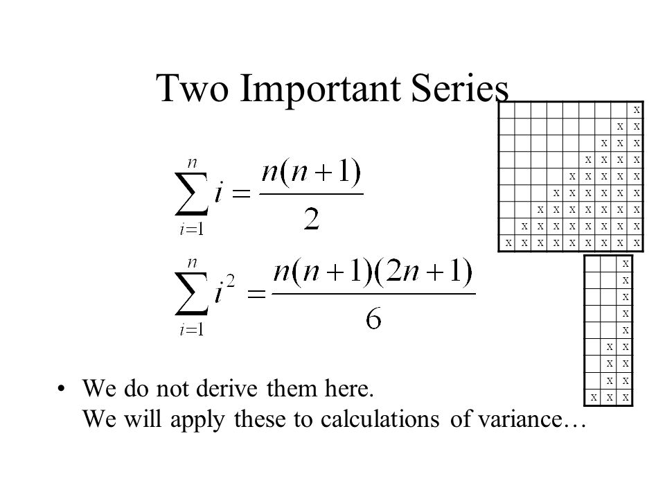 Two Important Series X. We do not derive them here. We will apply these to calculations of variance…