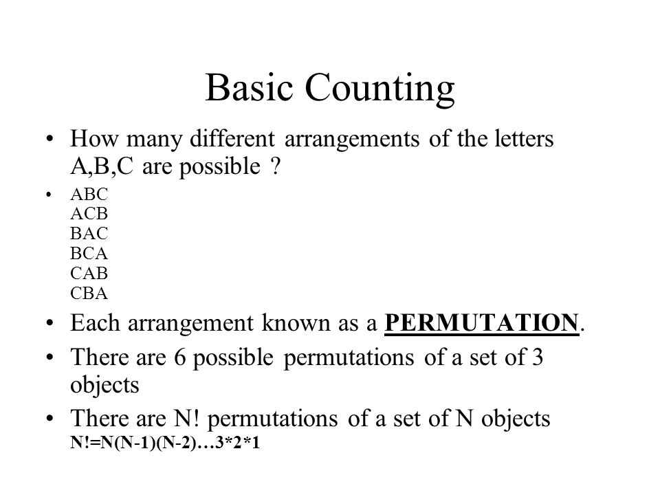 Basic Counting How many different arrangements of the letters A,B,C are possible ABC ACB BAC BCA CAB CBA.