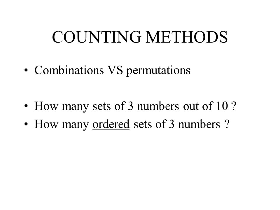 COUNTING METHODS Combinations VS permutations