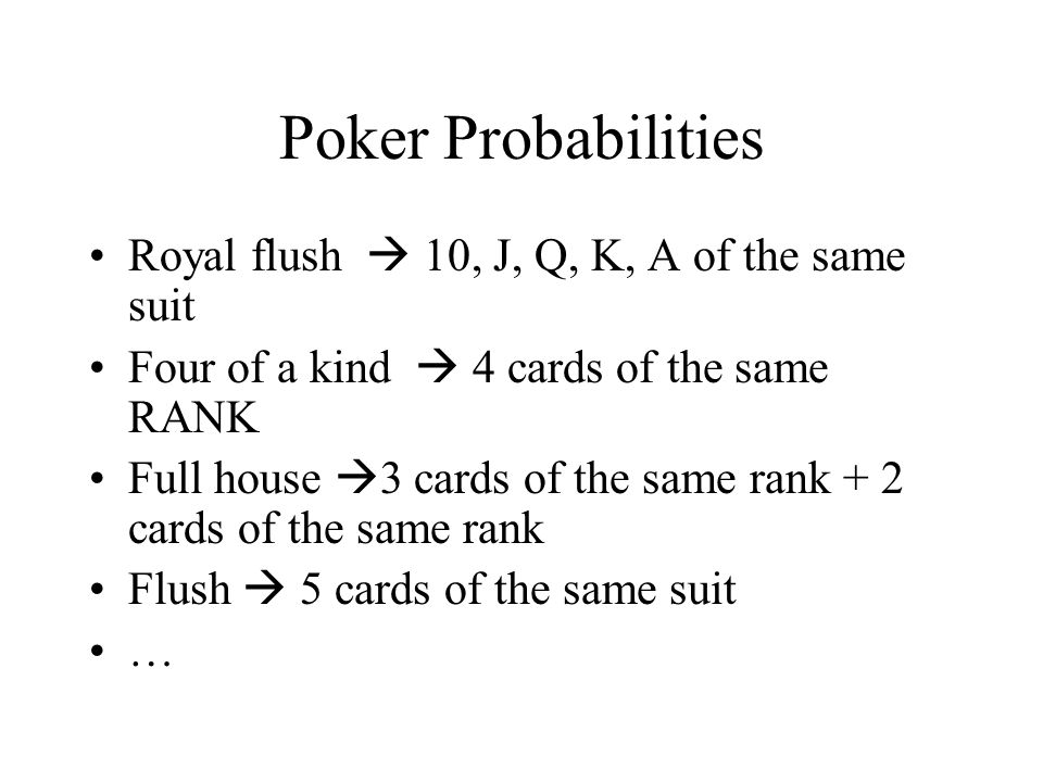 Poker Probabilities Royal flush  10, J, Q, K, A of the same suit