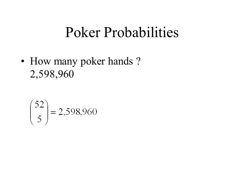 Poker Probabilities How many poker hands 2,598,960