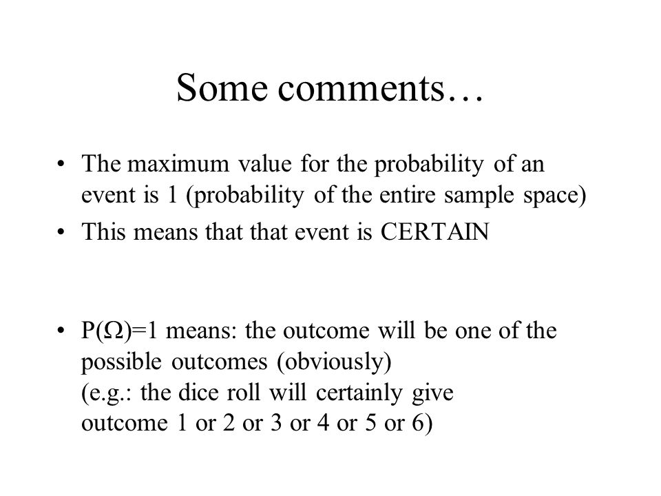 Some comments… The maximum value for the probability of an event is 1 (probability of the entire sample space)