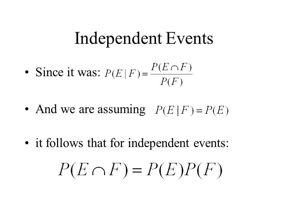 Independent Events Since it was: And we are assuming