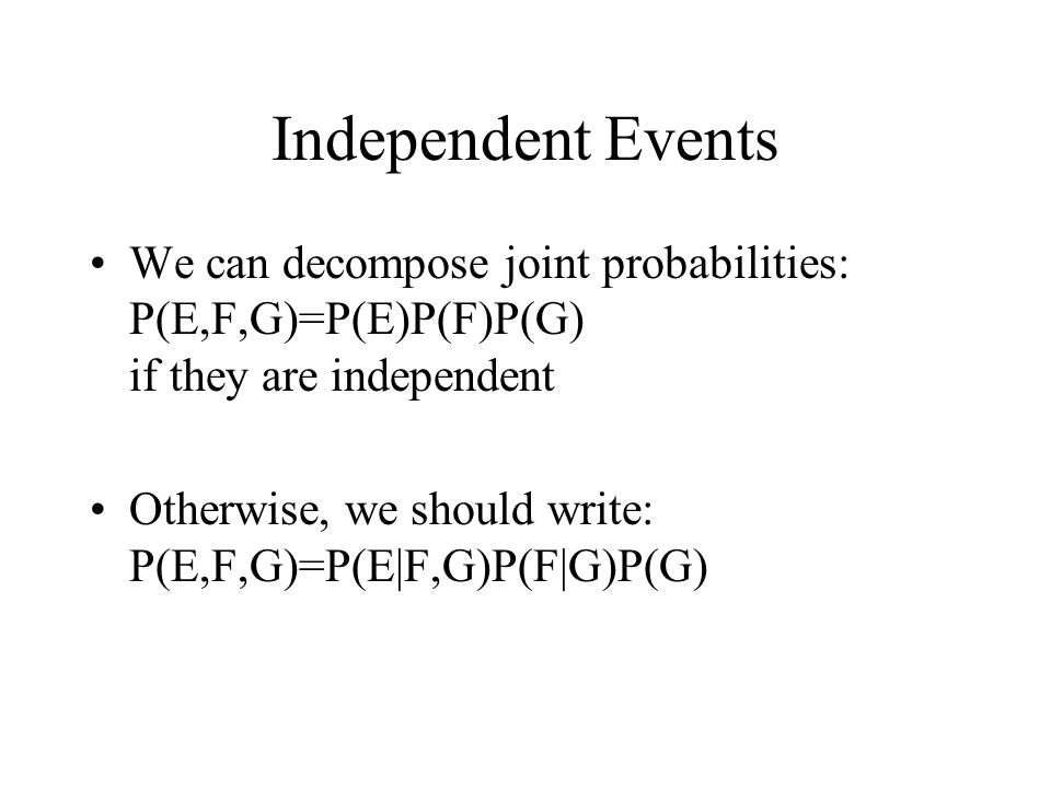 Independent Events We can decompose joint probabilities: P(E,F,G)=P(E)P(F)P(G) if they are independent.