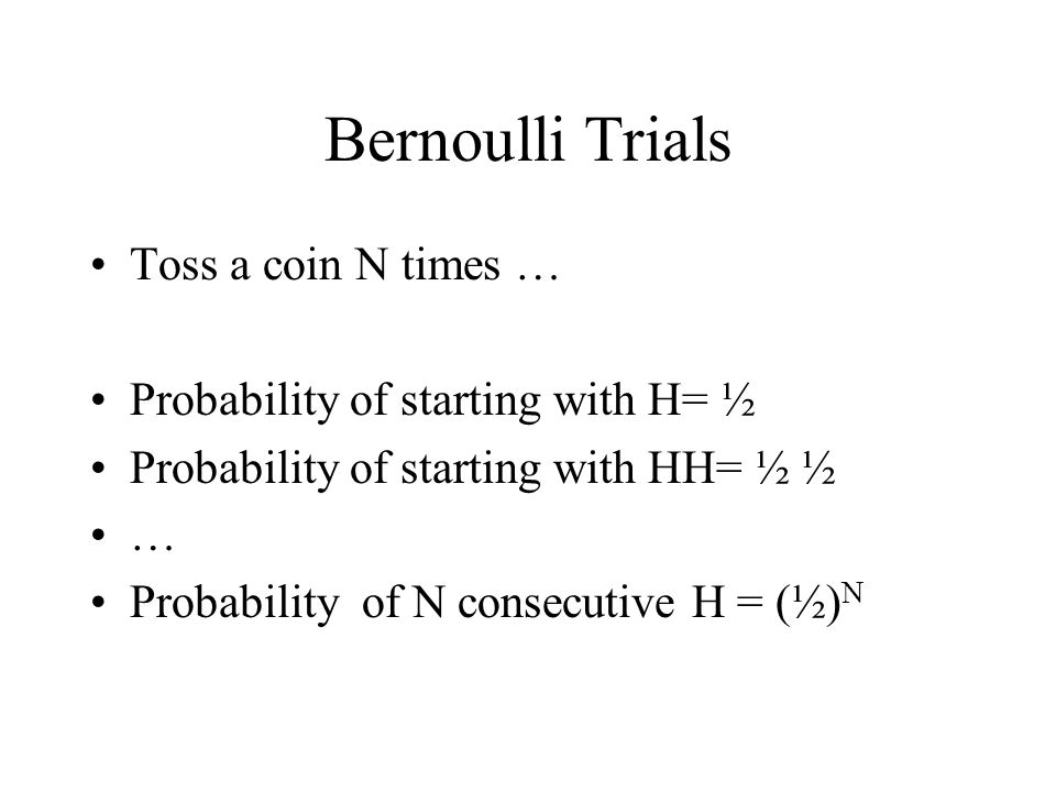 Bernoulli Trials Toss a coin N times …