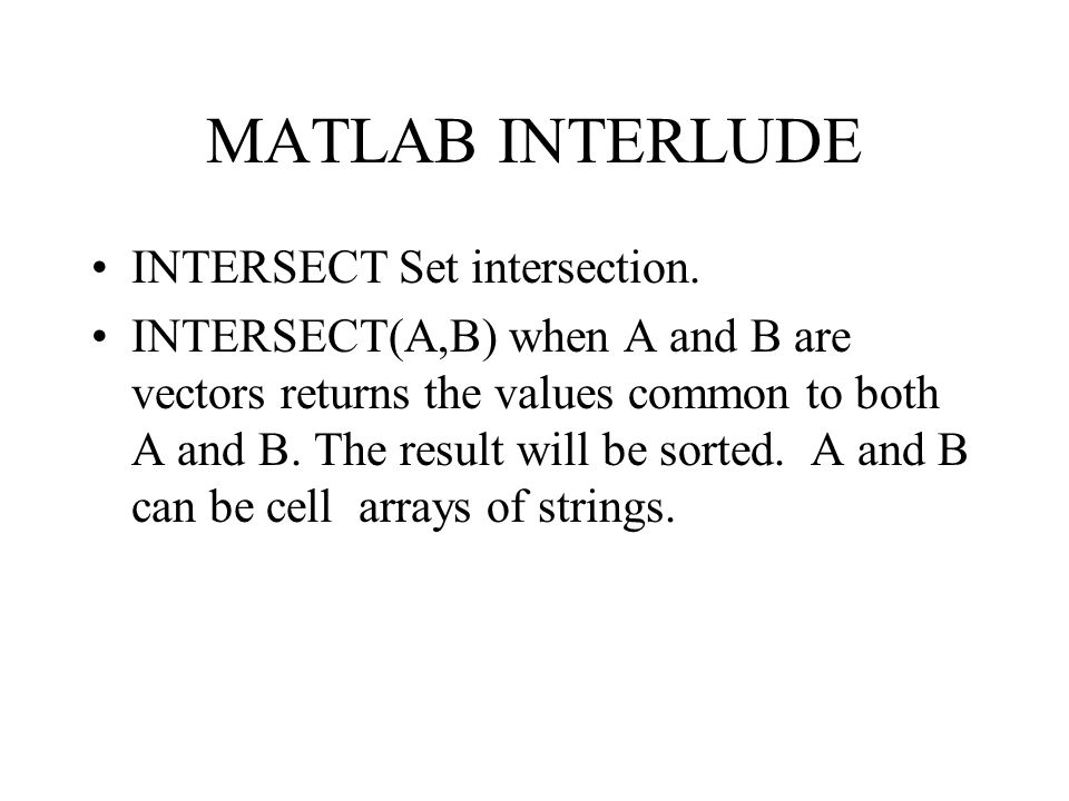 MATLAB INTERLUDE INTERSECT Set intersection.