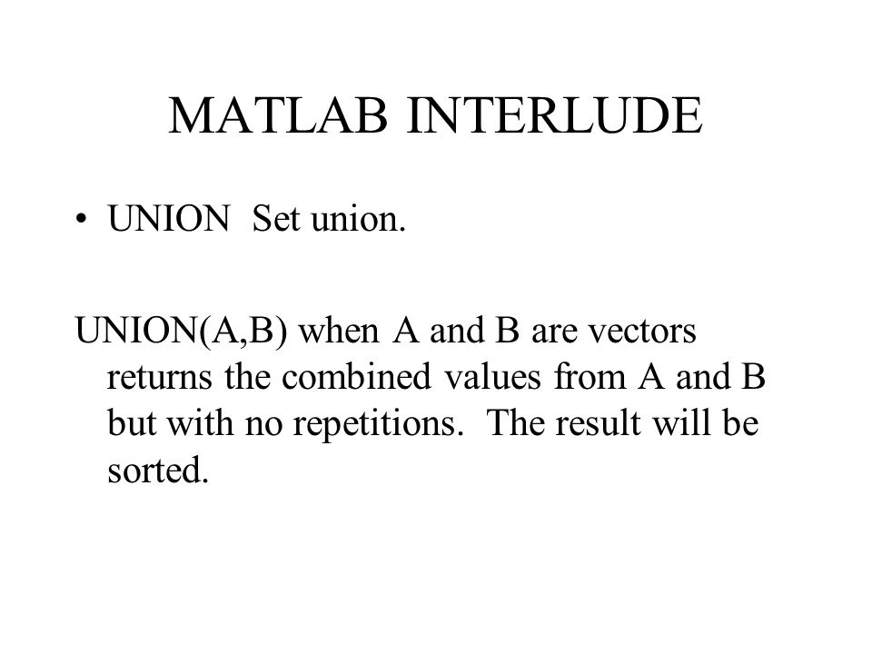 MATLAB INTERLUDE UNION Set union.