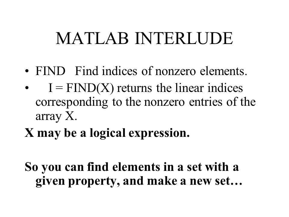 MATLAB INTERLUDE FIND Find indices of nonzero elements.