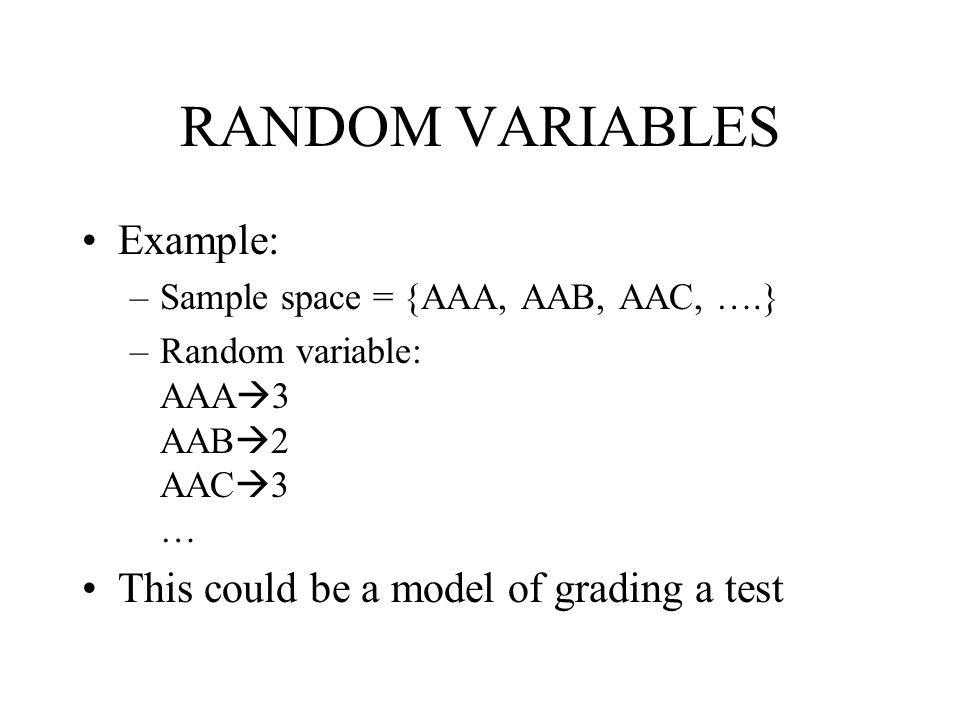 RANDOM VARIABLES Example: This could be a model of grading a test