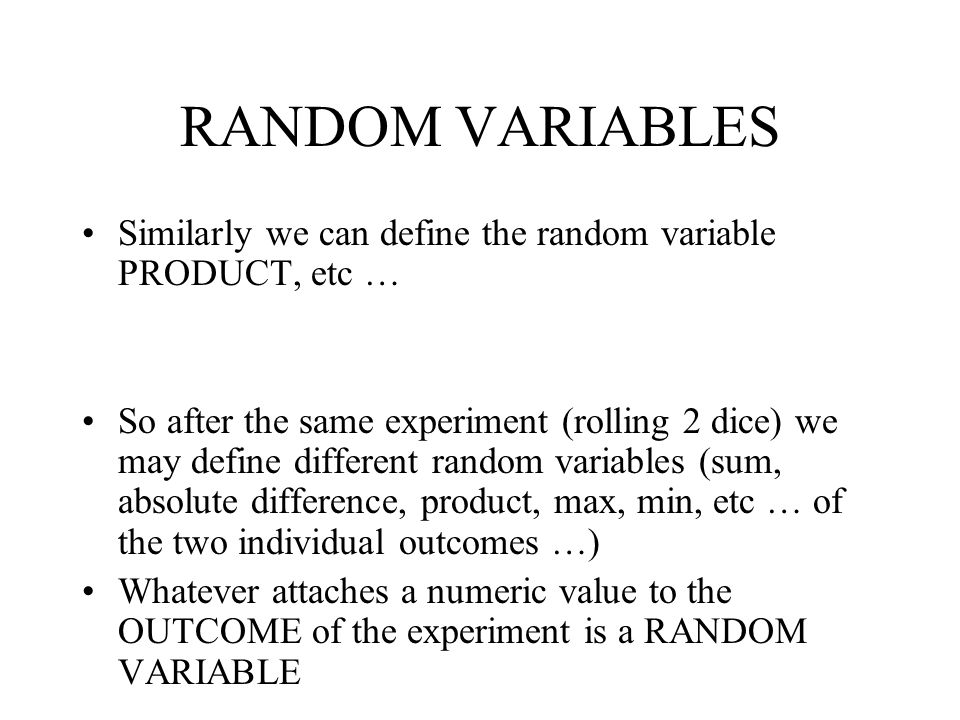 RANDOM VARIABLES Similarly we can define the random variable PRODUCT, etc …