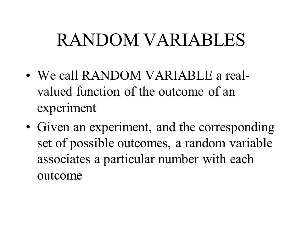 RANDOM VARIABLES We call RANDOM VARIABLE a real-valued function of the outcome of an experiment.