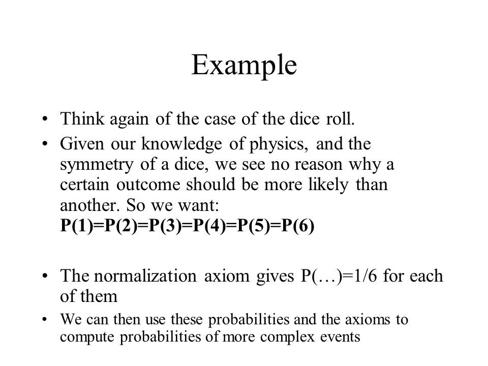 Example Think again of the case of the dice roll.