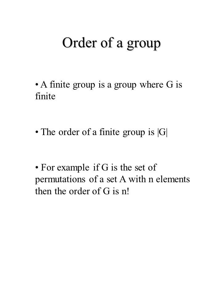 Order of a group A finite group is a group where G is finite