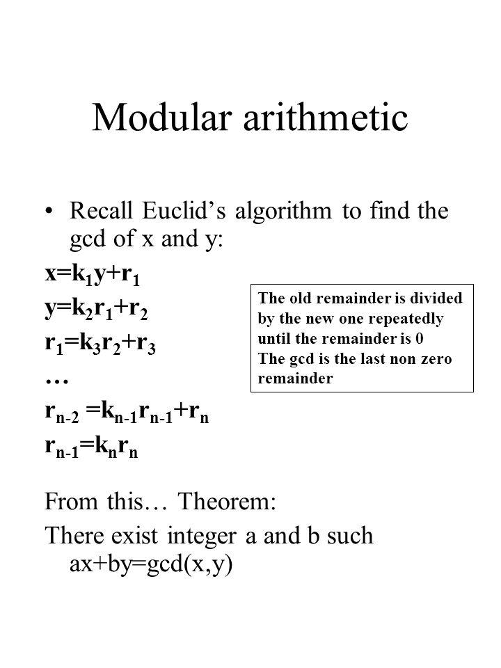 Modular arithmetic Recall Euclid's algorithm to find the gcd of x and y: x=k1y+r1. y=k2r1+r2. r1=k3r2+r3.