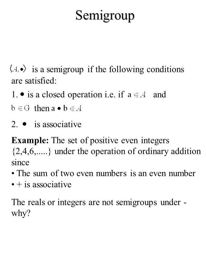 Semigroup is a semigroup if the following conditions are satisfied: 1.