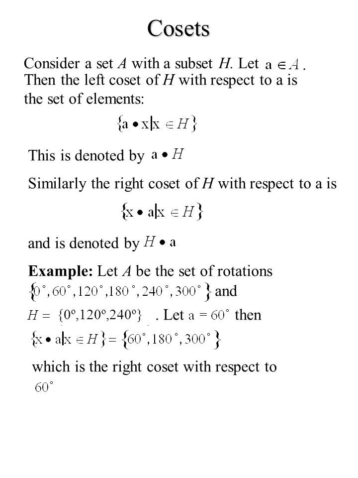 Cosets Consider a set A with a subset H. Let .