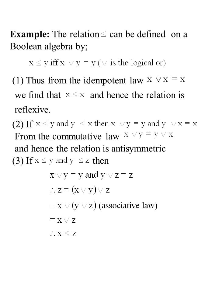 Example: The relation can be defined on a. Boolean algebra by; (1) Thus from the idempotent law.